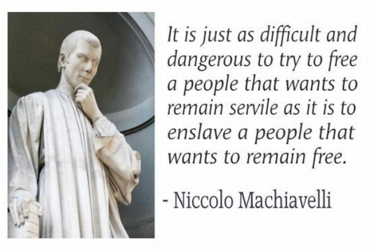 niccolo-machiavelli-it-is-just-as-difficult-and-dangerous-to-try-to-free-a-people-that-wants-to-remain-servile-as-it-is-to-enslave-a-person-that-wants-to-remain-free