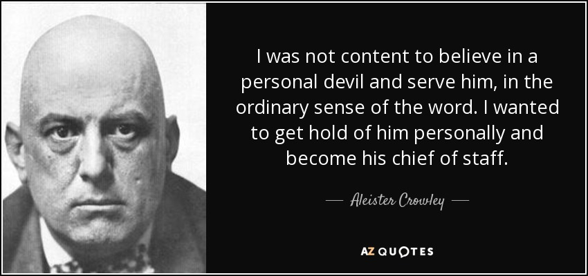 quote-i-was-not-content-to-believe-in-a-personal-devil-and-serve-him-in-the-ordinary-sense-aleister-crowley-6-81-74