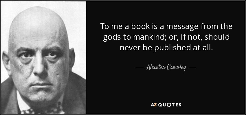 quote-to-me-a-book-is-a-message-from-the-gods-to-mankind-or-if-not-should-never-be-published-aleister-crowley-6-81-88